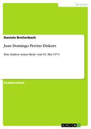 Juan Domingo Peróns Diskurs - Eine Analyse seiner Rede vom 01. Mai 1974