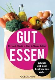 Gut essen - Schluss mit dem Ernährungswahn