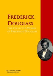 The Collected Works of Frederick Douglass - The Complete Works PergamonMedia