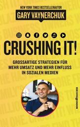 Crushing it - Grossartige Strategien für mehr Umsatz und mehr Einfluss in sozialen Medien