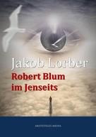 Jakob Lorber: Robert Blum im Jenseits