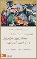 Michael Rosenberger: Der Traum vom Frieden zwischen Mensch und Tier