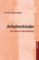 Norbert Heusinger: Arbeiterkinder