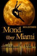 Maya Lichtenberg: Mond über Miami