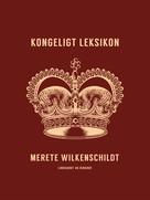 Merete Wilkenschildt: Kongeligt leksikon
