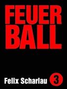 Felix Scharlau: Feuerball