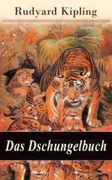 Das Dschungelbuch - Mit Originalillustrationen: Moglis Siegeslied + Toomai, der Liebling der Elefanten + Des Königs Ankus + Tiger - Tiger! + Rikki-Tikki-Tavi …
