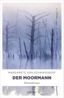 Margarete von Schwarzkopf: Der Moormann ★★★★