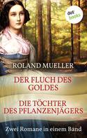 Roland Mueller: Der Fluch des Goldes & Die Töchter des Pflanzenjägers ★★★