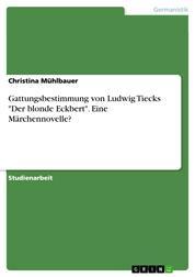 """Gattungsbestimmung von Ludwig Tiecks """"Der blonde Eckbert"""". Eine Märchennovelle?"""