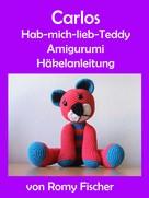 Romy Fischer: Carlos Hab-mich-lieb-Teddy