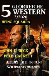 5 glorreiche Western 2/2020 - Heißes Blei in fünf Wildwestromanen