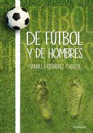 Manuel Rodríguez García: De fútbol y de hombres