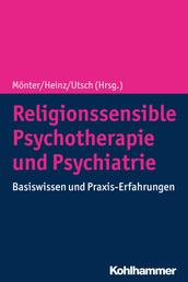 Religionssensible Psychotherapie und Psychiatrie - Basiswissen und Praxis-Erfahrungen