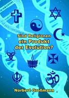 Norbert Großmann: Sind Religionen ein Produkt der Evolution?