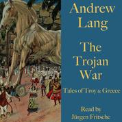 Andrew Lang: The Trojan War - Tales of Troy and Greece
