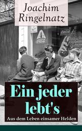 Ein jeder lebt's: Aus dem Leben einsamer Helden - Die Helden sind Einsame, Sonderlinge, aus dem bürgerlichen Leben Gefallene, vor allem Träumer: Das Gute + Zwiebacgk hat sich amüsiert + Auf der Straße ohne Häuser + Vergebens + Sie steht doch still...
