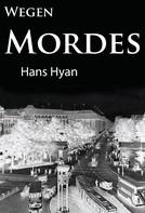 Hans Hyan: Wegen Mordes