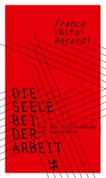 "Franco ""Bifo"" Berardi: Die Seele bei der Arbeit"
