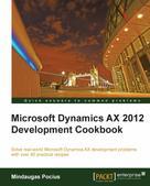 Mindaugas Pocius: Microsoft Dynamics AX 2012 Development Cookbook