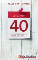 Klaus-Günter Pache: Die ersten 40 Tage mit Gott