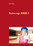 Martina Divina: Martina sagt, HUNGER ?!