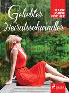 Marie Louise Fischer: Geliebter Heiratsschwindler ★★★