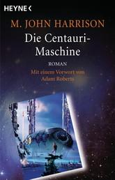 Die Centauri-Maschine - Roman - Mit einem Vorwort von Adam Roberts