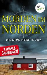 """Morden im Norden - Die Skandinavier - Drei Krimis in einem eBook: """"Und die Götter schwiegen"""" von Anna Jansson, """"Ein schnelles Angebot"""" von Tom Kristensen und """"Walküren"""" von Thráinn Bertelsson"""