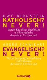 Katholisch? Never! / Evangelisch? Never! - Warum Katholiken überflüssig und Evangelische die wahren Christen sind / Warum Evangelische überflüssig und Katholiken die wahren Christen sind