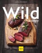 Alena Steinbach: Wild kochen!