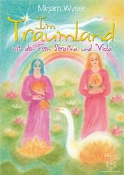 Im Traumland - mit den Feen Serafina und Viola