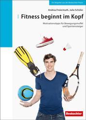 Fitness beginnt im Kopf - Motivationstipps für Bewegungsmuffel und Sporteinsteiger