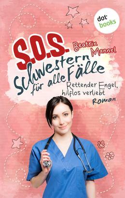 SOS - Schwestern für alle Fälle - Band 4: Rettender Engel hilflos verliebt