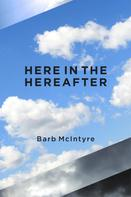Barb McIntyre: Here In The Hereafter