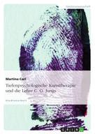 Martina Carl: Tiefenpsychologische Kunsttherapie und die Lehre C. G. Jungs