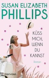 Küss mich, wenn du kannst - Roman