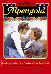 Alpengold 335 - Heimatroman - Das Doppelleben des Ferdinand von Eggenthal