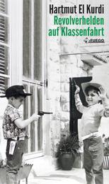 Revolverhelden auf Klassenfahrt - Geschichten und Kolumnen