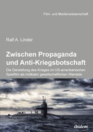 Ralf Linder: Zwischen Propaganda und Anti-Kriegsbotschaft: Die Darstellung des Krieges im US-amerikanischen Spielfilm als Indikator gesellschaftlichen Wandels