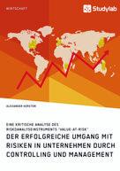 Alexander Kersten: Der erfolgreiche Umgang mit Risiken in Unternehmen durch Controlling und Management