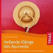 Heilende Klänge des Ayurveda - Hörbuch - Vedische Musik zum Entspannen und Harmonisieren