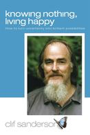 Clif Sanderson: Knowing Nothing, Living Happy