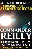 Alfred Bekker: Commander Reilly #3 - Commander im Niemandsland: Chronik der Sternenkrieger ★★★★