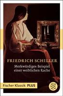 Friedrich Schiller: Merkwürdiges Beispiel einer weiblichen Rache