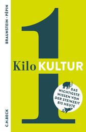 1 Kilo Kultur - Das wichtigste Wissen von der Steinzeit bis heute