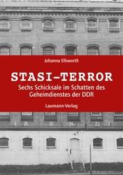 Stasi-Terror - Sechs Schicksale im Schatten der Stasi