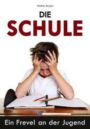 Die Schule - Ein Frevel an der Jugend