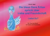 Die blaue Gans Erhan spricht über Liebe und Freundschaft - Liebst Du?