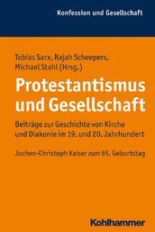 Protestantismus und Gesellschaft - Beiträge zur Geschichte von Kirche und Diakonie im 19. und 20. Jahrhundert. Jochen-Christoph Kaiser zum 65. Geburtstag